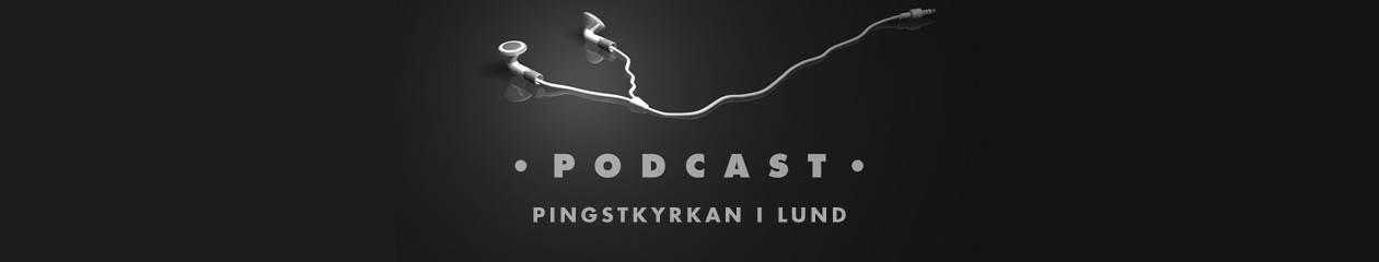 Pingstkyrkan i Lund – Podcast